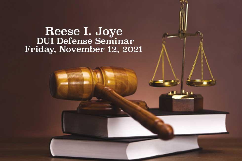 Reese I. Joye Memorial DUI Defense Seminar
